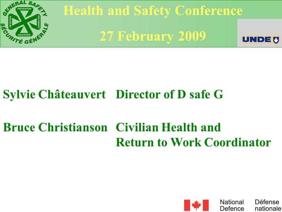 Sylvie Châteauvert Director of D safe G Bruce Christianson Civilian Health and Return to Work Coordinator Health and Safety Conference 27 February 200