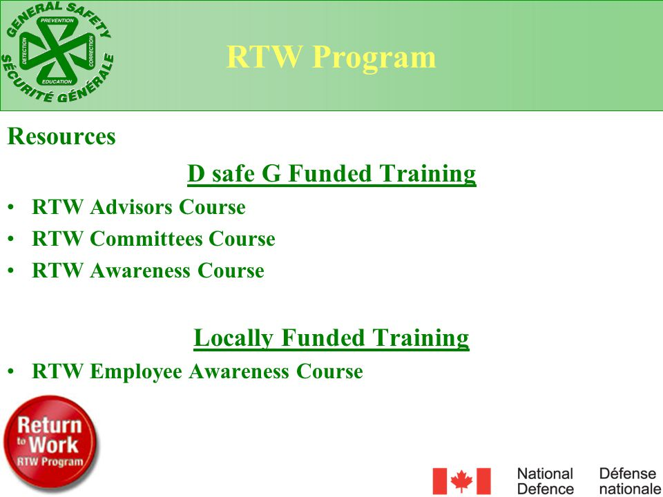 Resources D safe G Funded Training RTW Advisors Course RTW Committees Course RTW Awareness Course Locally Funded Training RTW Employee Awareness Cours