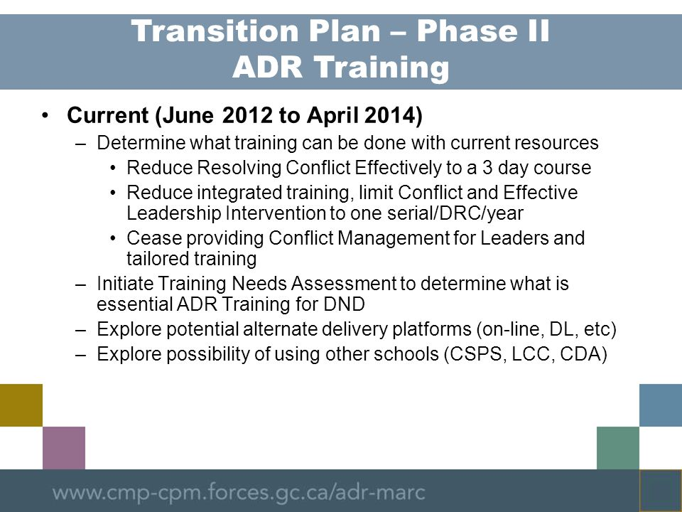 Current (June 2012 to April 2014) –Determine what training can be done with current resources Reduce Resolving Conflict Effectively to a 3 day course