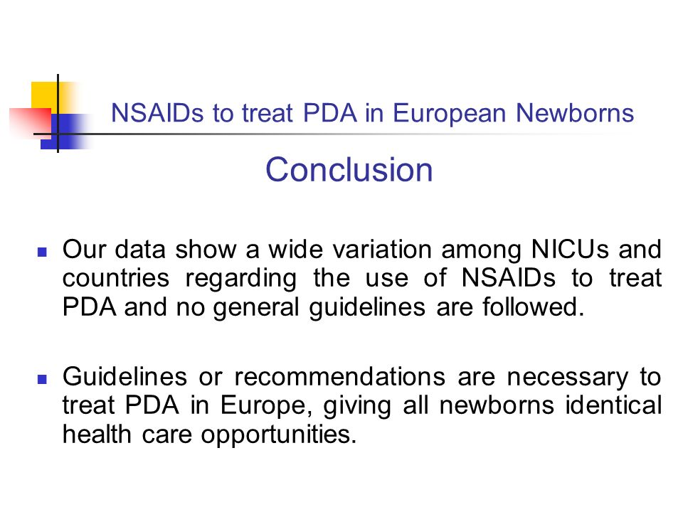 NSAIDs to treat PDA in European Newborns Conclusion Our data show a wide variation among NICUs and countries regarding the use of NSAIDs to treat PDA and no general guidelines are followed.