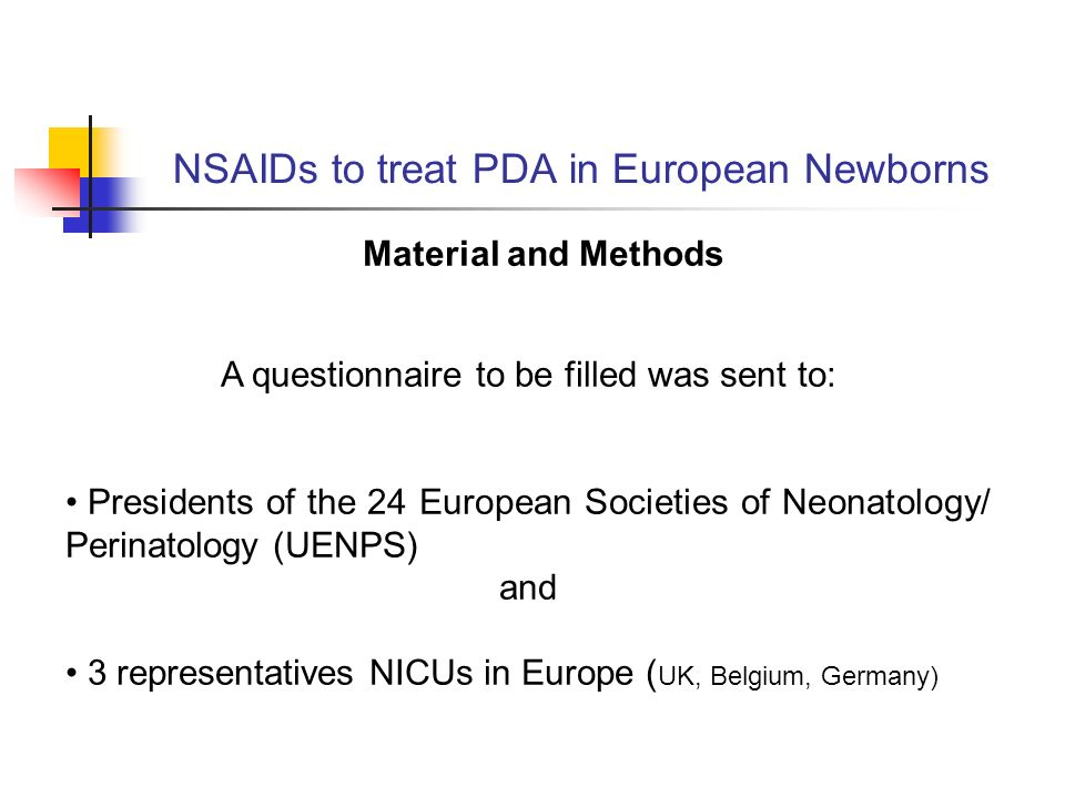 NSAIDs to treat PDA in European Newborns Material and Methods A questionnaire to be filled was sent to: Presidents of the 24 European Societies of Neonatology/ Perinatology (UENPS) and 3 representatives NICUs in Europe ( UK, Belgium, Germany)