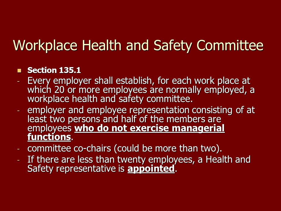 Workplace Health and Safety Committee Section Section Every employer shall establish, for each work place at which 20 or more employees are normally employed, a workplace health and safety committee.