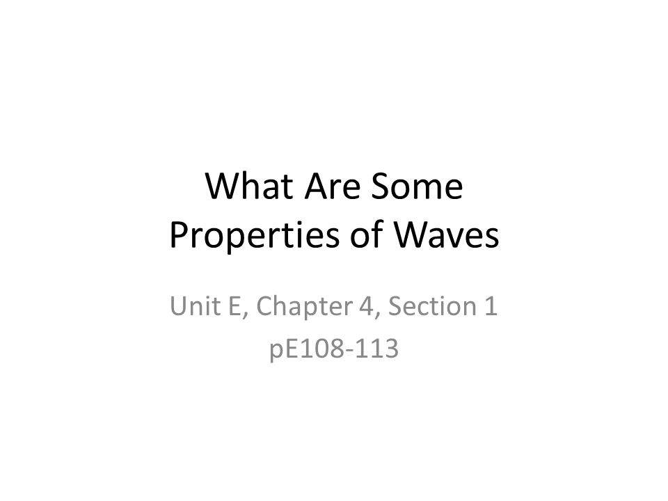 What Are Some Properties of Waves Unit E, Chapter 4, Section 1 pE108-113