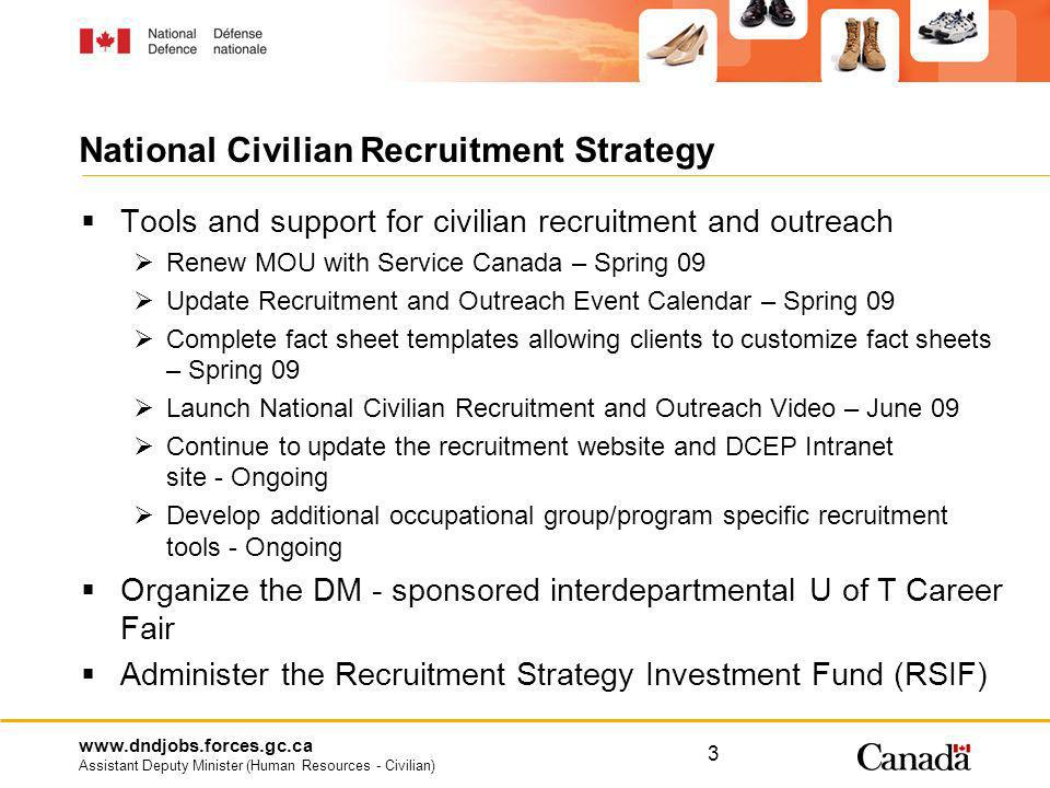 www.dndjobs.forces.gc.ca Assistant Deputy Minister (Human Resources - Civilian) 4 Recruitment Strategy Investment Fund (RSIF) Criteria Aligns with DM/CDS priorities, e.g.