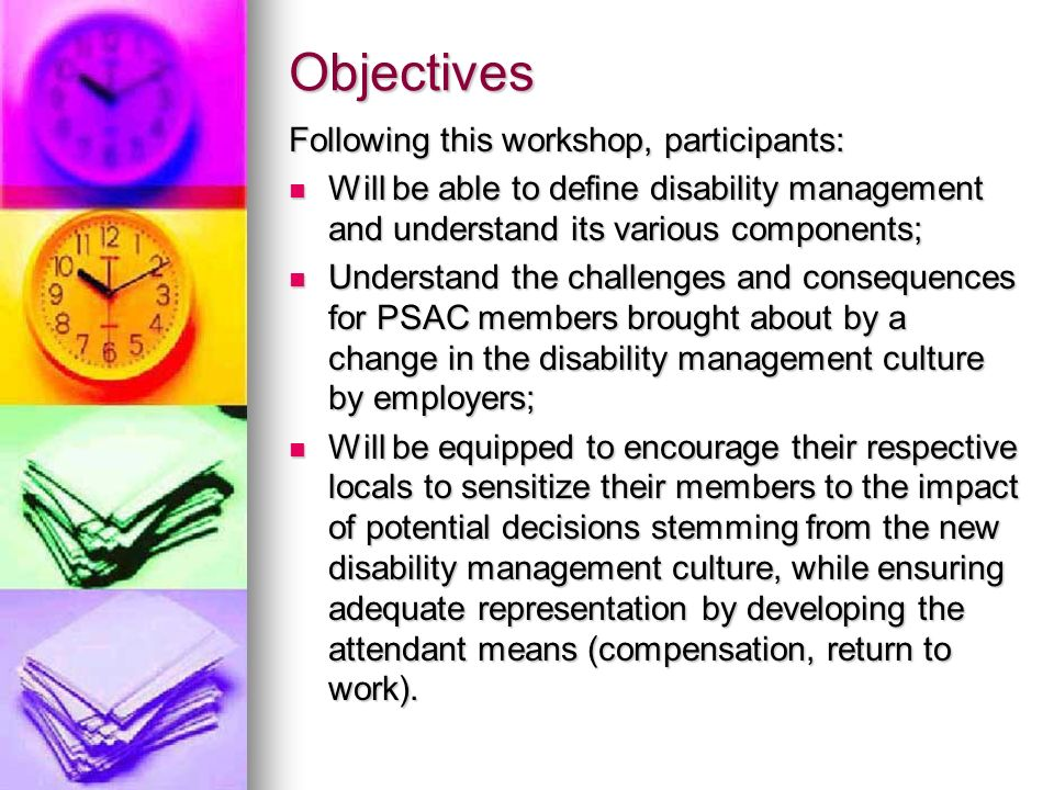 Agenda Introduction and ice-breaker Introduction and ice-breaker Objectives Objectives Background Background The disability management initiative in the Federal Public Service The disability management initiative in the Federal Public Service Statistics Statistics Instruments & sources of legislation Instruments & sources of legislation Rapid intervention Rapid intervention Break Break Protection and indemnities Protection and indemnities Background Background Conclusion Conclusion
