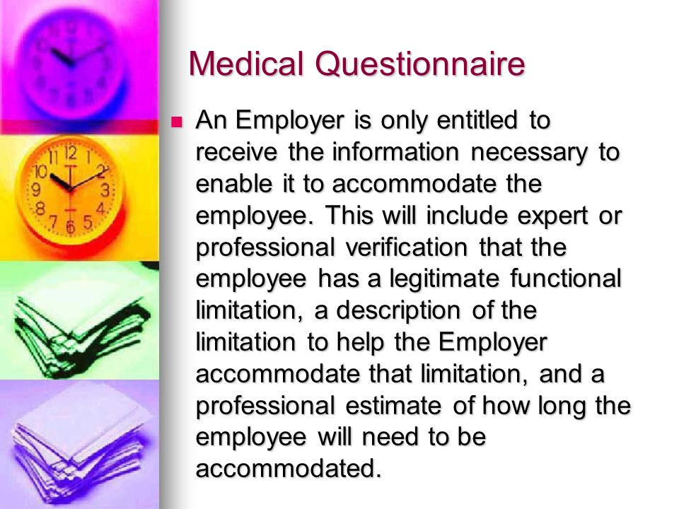 Medical Questionnaire An Employer is only entitled to receive the information necessary to enable it to accommodate the employee.