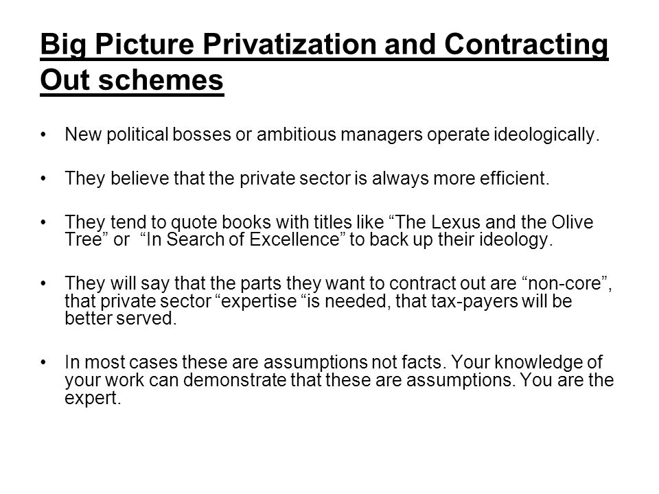 Big Picture Privatization and Contracting Out schemes New political bosses or ambitious managers operate ideologically.