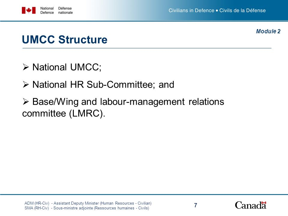 ADM (HR-Civ) - Assistant Deputy Minister (Human Resources - Civilian) SMA (RH-Civ) - Sous-ministre adjointe (Ressources humaines - Civils) 7 National UMCC; National HR Sub-Committee; and Base/Wing and labour-management relations committee (LMRC).
