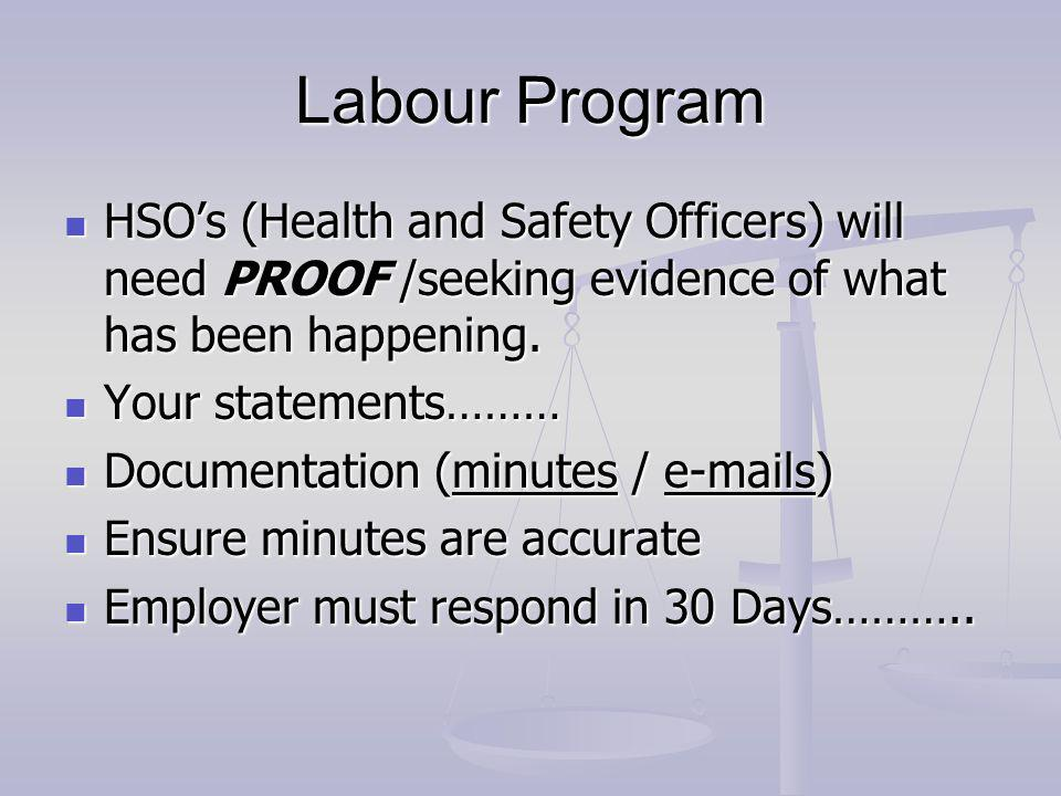 Labour Program HSOs (Health and Safety Officers) will need PROOF /seeking evidence of what has been happening.