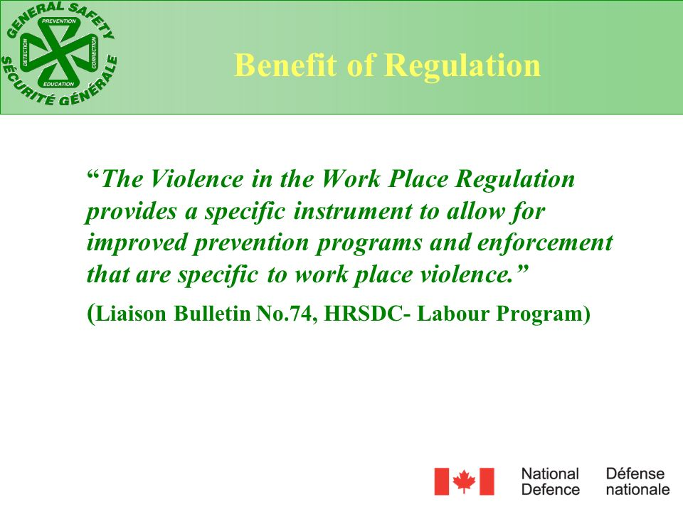 The Violence in the Work Place Regulation provides a specific instrument to allow for improved prevention programs and enforcement that are specific t
