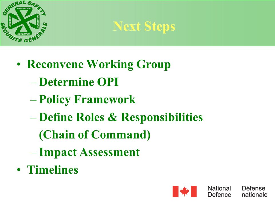 Next Steps Reconvene Working Group –Determine OPI –Policy Framework –Define Roles & Responsibilities (Chain of Command) –Impact Assessment Timelines