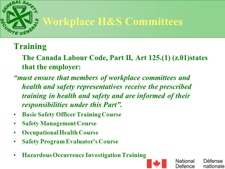 Training The Canada Labour Code, Part II, Art 125.(1) (z.01)states that the employer: must ensure that members of workplace committees and health and