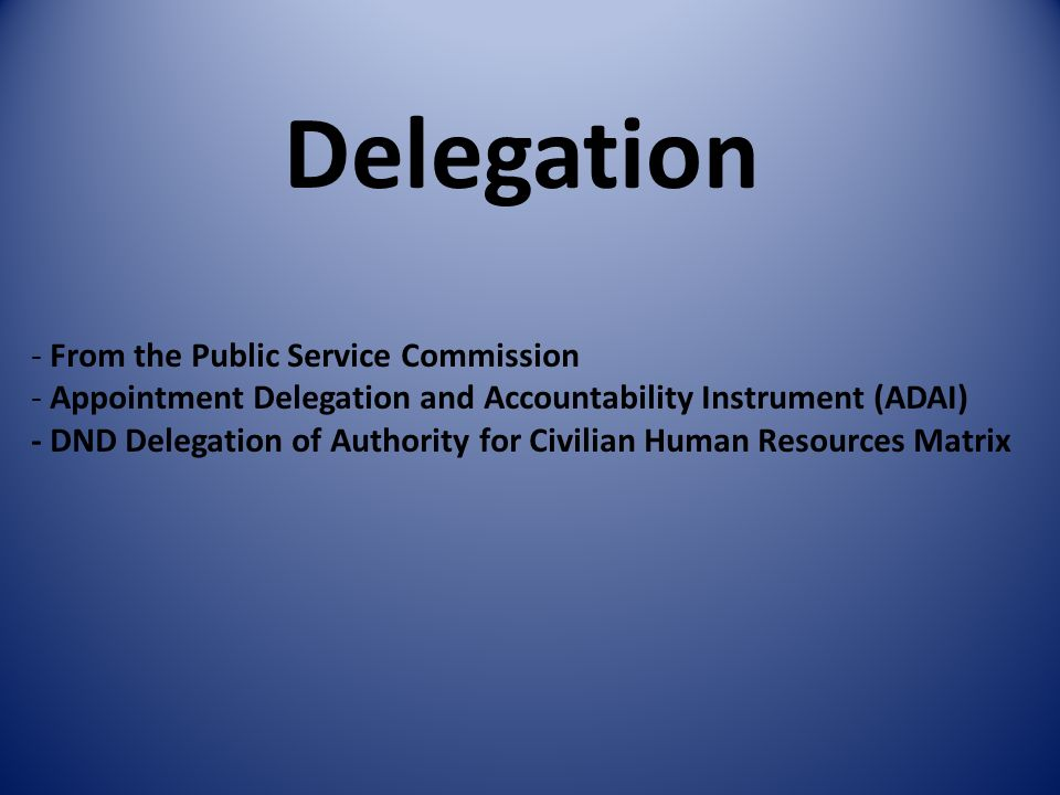 Delegation - From the Public Service Commission - Appointment Delegation and Accountability Instrument (ADAI) - DND Delegation of Authority for Civili