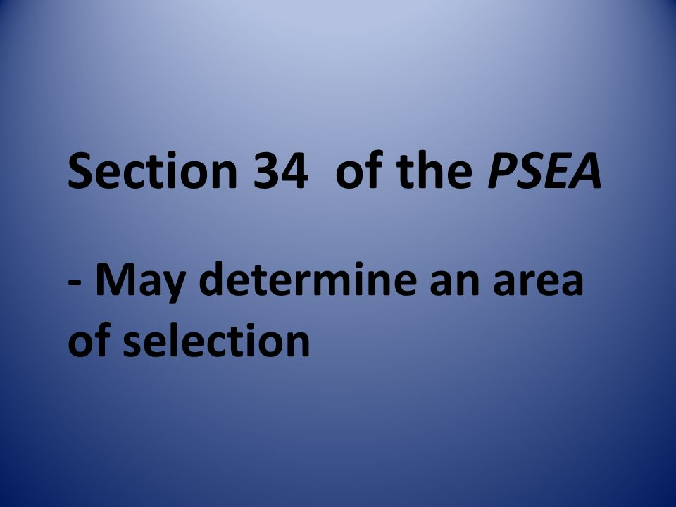 Section 34 of the PSEA - May determine an area of selection