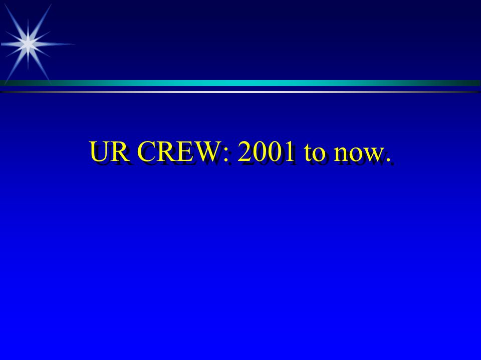 UR CREW: 2001 to now.