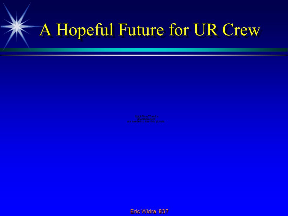 Eric Widra 83? A Hopeful Future for UR Crew