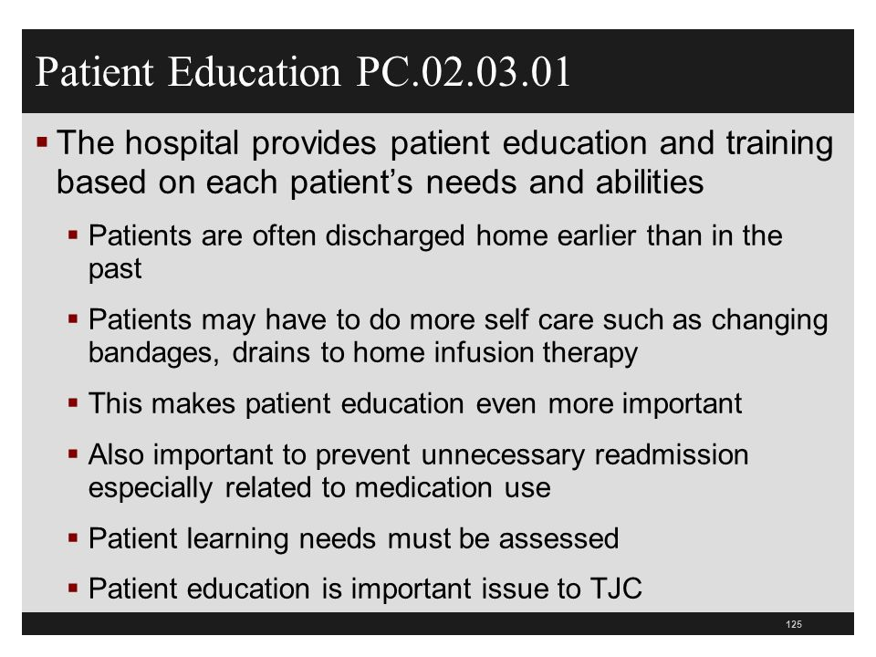 Patient Education PC.02.03.01 The hospital provides patient education and training based on each patients needs and abilities Patients are often disch