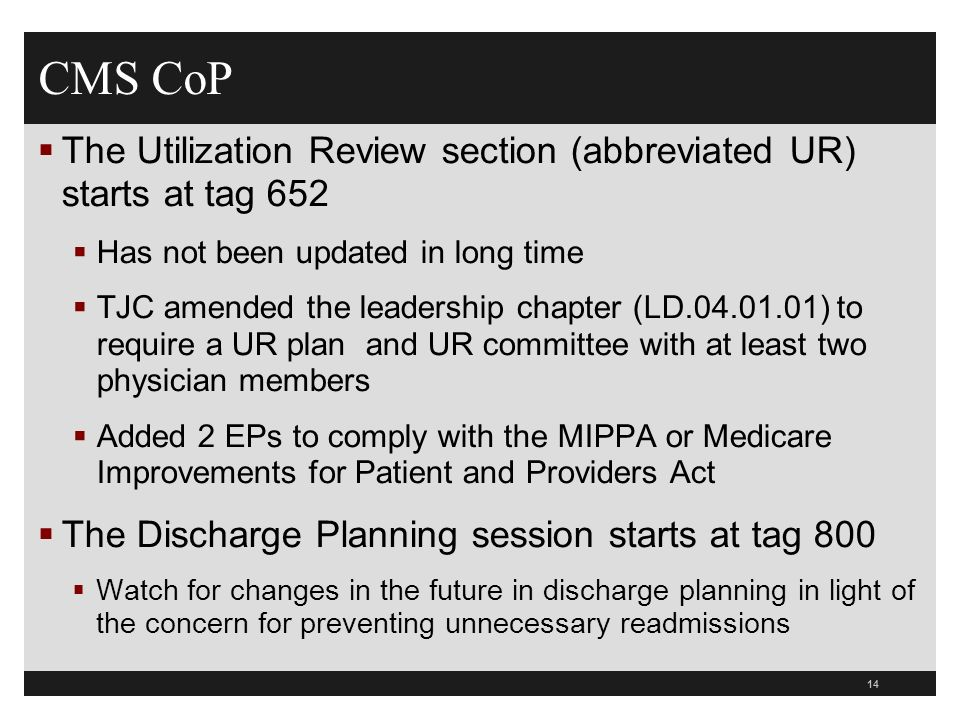CMS CoP The Utilization Review section (abbreviated UR) starts at tag 652 Has not been updated in long time TJC amended the leadership chapter (LD.04.