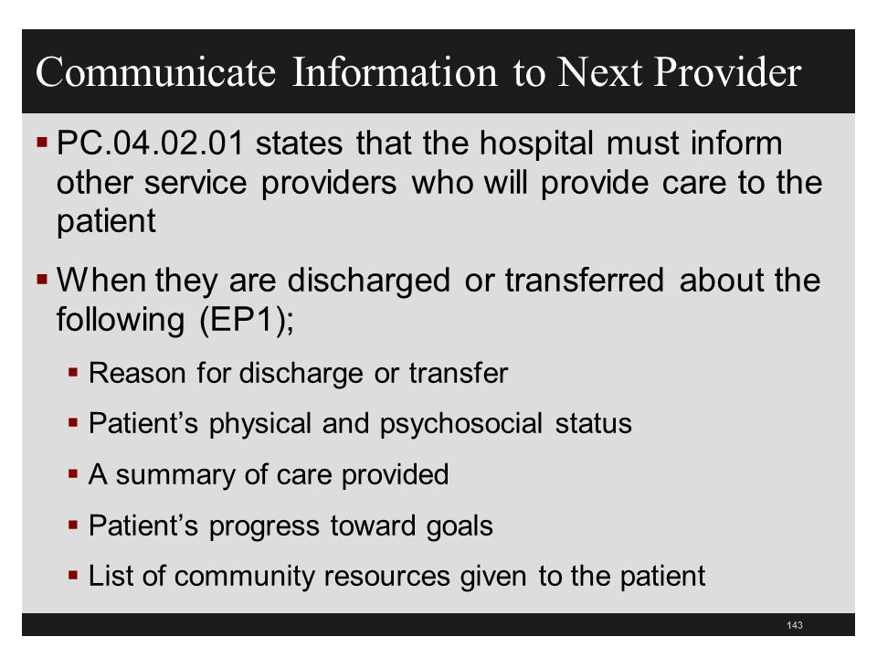 Communicate Information to Next Provider PC.04.02.01 states that the hospital must inform other service providers who will provide care to the patient