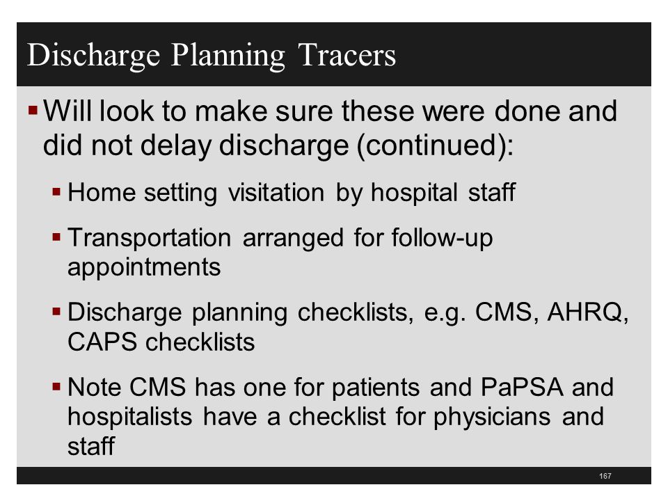 Discharge Planning Tracers Will look to make sure these were done and did not delay discharge (continued): Home setting visitation by hospital staff T