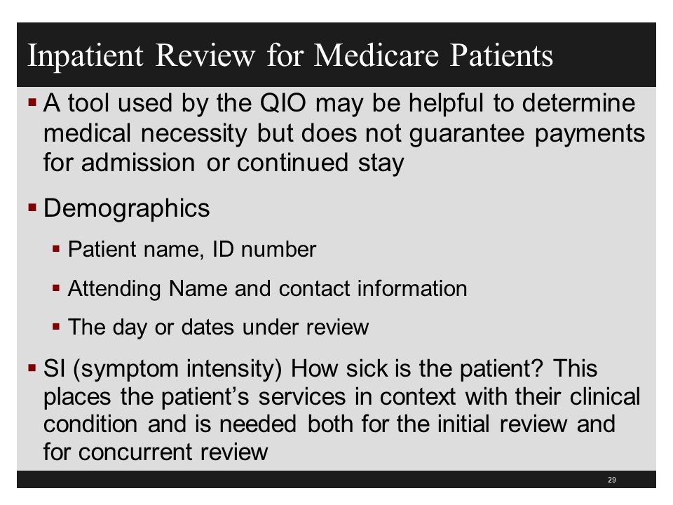 Inpatient Review for Medicare Patients A tool used by the QIO may be helpful to determine medical necessity but does not guarantee payments for admiss