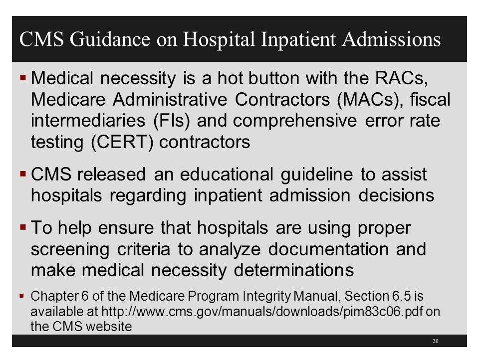 CMS Guidance on Hospital Inpatient Admissions Medical necessity is a hot button with the RACs, Medicare Administrative Contractors (MACs), fiscal inte