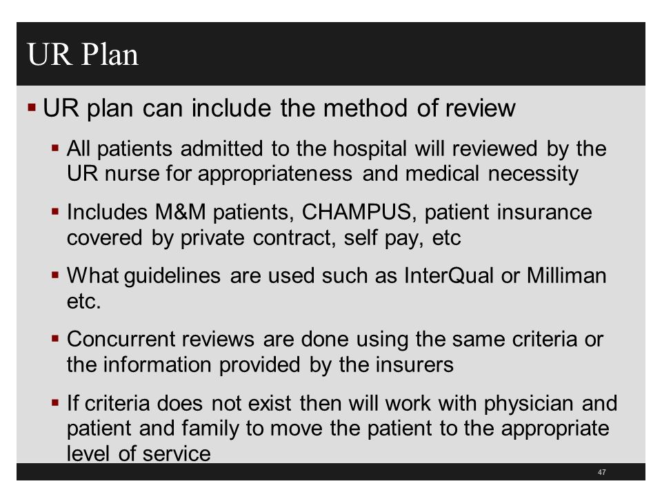 UR Plan UR plan can include the method of review All patients admitted to the hospital will reviewed by the UR nurse for appropriateness and medical n
