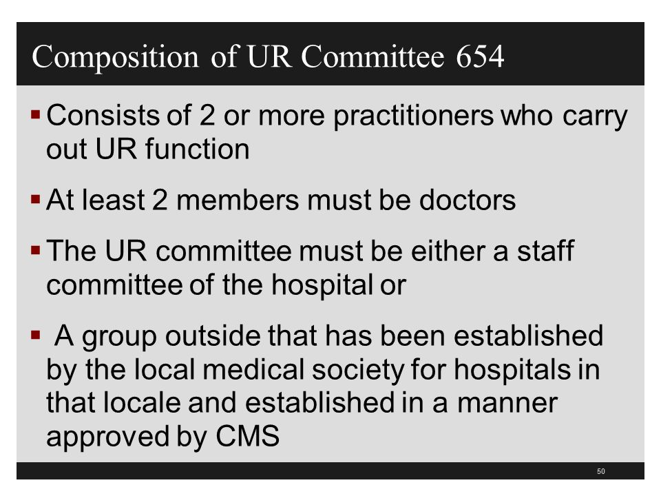 50 Composition of UR Committee 654 Consists of 2 or more practitioners who carry out UR function At least 2 members must be doctors The UR committee m