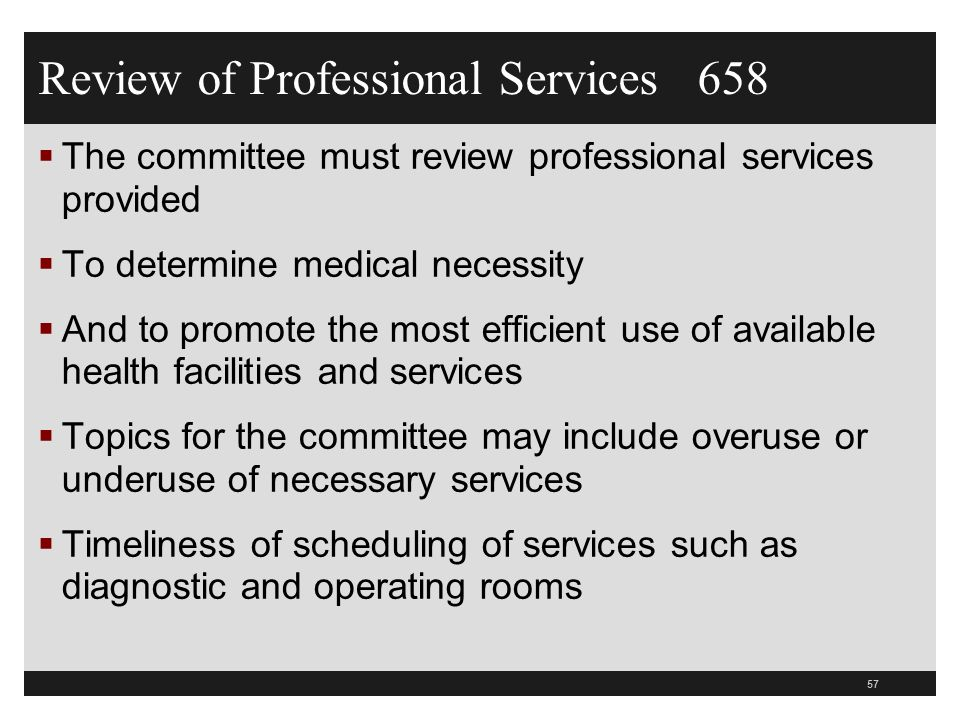 Review of Professional Services 658 The committee must review professional services provided To determine medical necessity And to promote the most ef