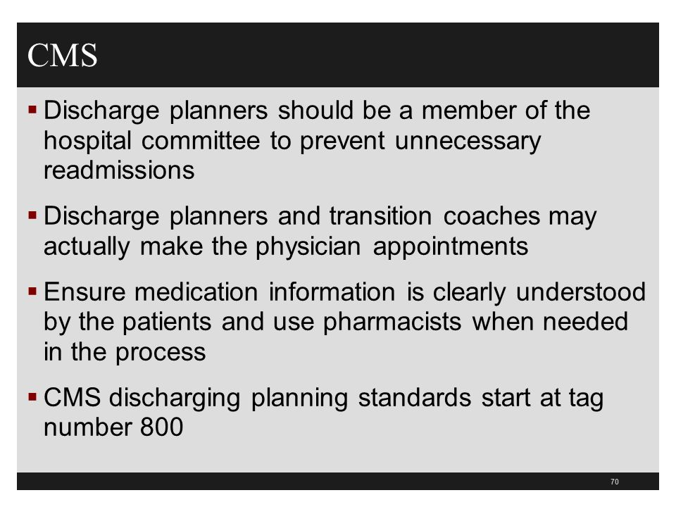 CMS Discharge planners should be a member of the hospital committee to prevent unnecessary readmissions Discharge planners and transition coaches may