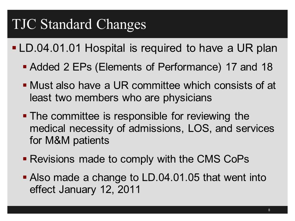 TJC Standard Changes LD.04.01.01 Hospital is required to have a UR plan Added 2 EPs (Elements of Performance) 17 and 18 Must also have a UR committee