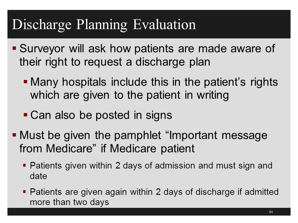 Discharge Planning Evaluation Surveyor will ask how patients are made aware of their right to request a discharge plan Many hospitals include this in