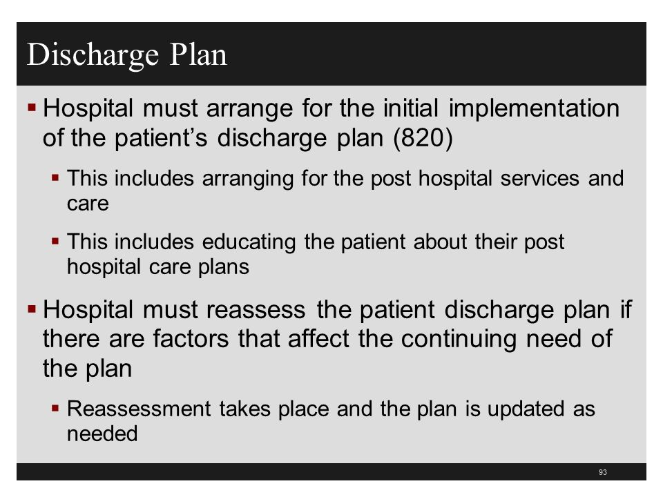 Discharge Plan Hospital must arrange for the initial implementation of the patients discharge plan (820) This includes arranging for the post hospital