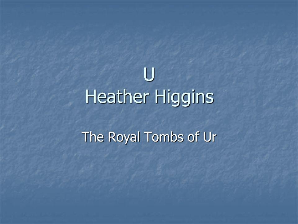 U Heather Higgins The Royal Tombs of Ur