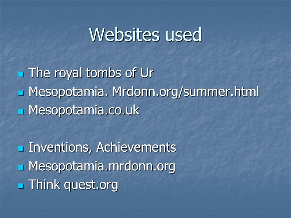 Websites used The royal tombs of Ur The royal tombs of Ur Mesopotamia.