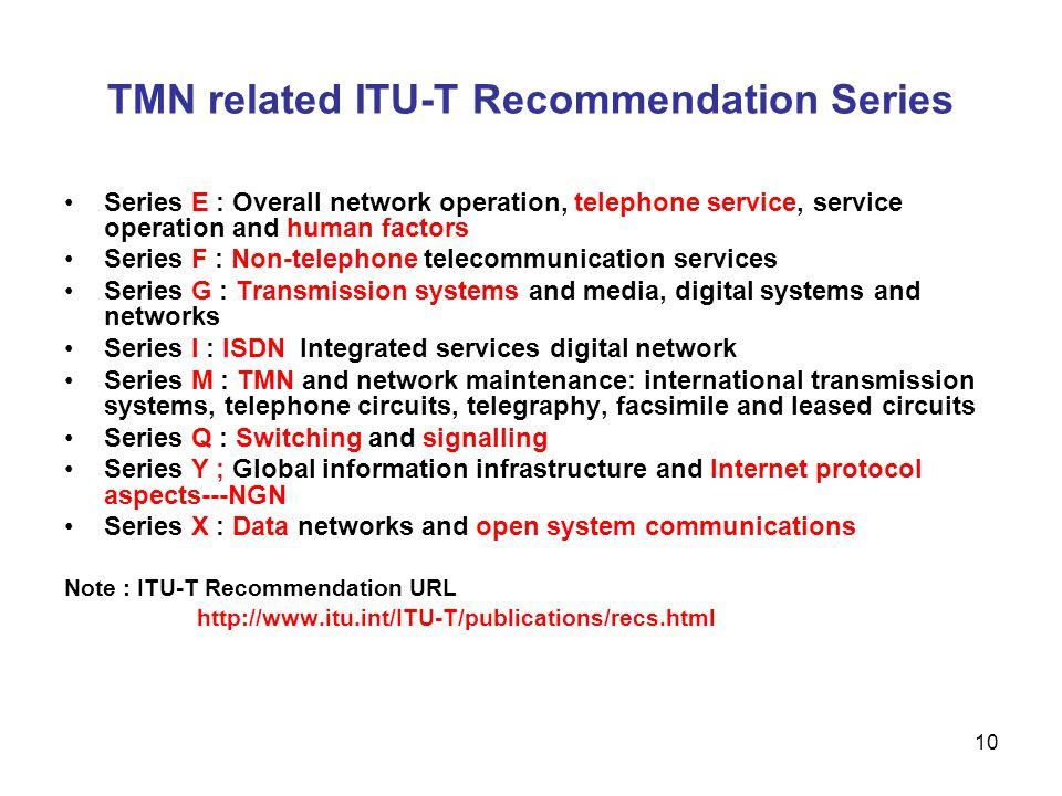 10 TMN related ITU-T Recommendation Series Series E : Overall network operation, telephone service, service operation and human factors Series F : Non