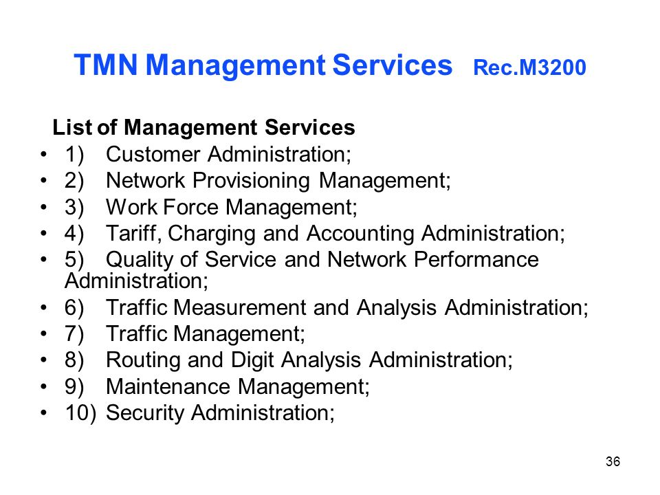 36 TMN Management Services Rec.M3200 List of Management Services 1)Customer Administration; 2)Network Provisioning Management; 3)Work Force Management