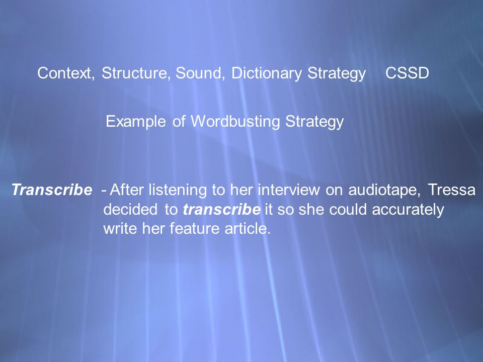 Context, Structure, Sound, Dictionary Strategy CSSD Example of Wordbusting Strategy Transcribe - After listening to her interview on audiotape, Tressa