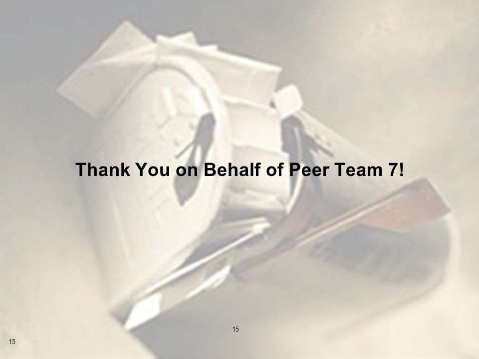 15 Thank You on Behalf of Peer Team 7!