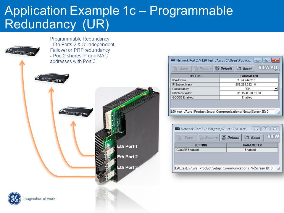 Application Example 1c – Programmable Redundancy (UR) Programmable Redundancy - Eth Ports 2 & 3: Independent, Failover or PRP redundancy - Port 2 shar