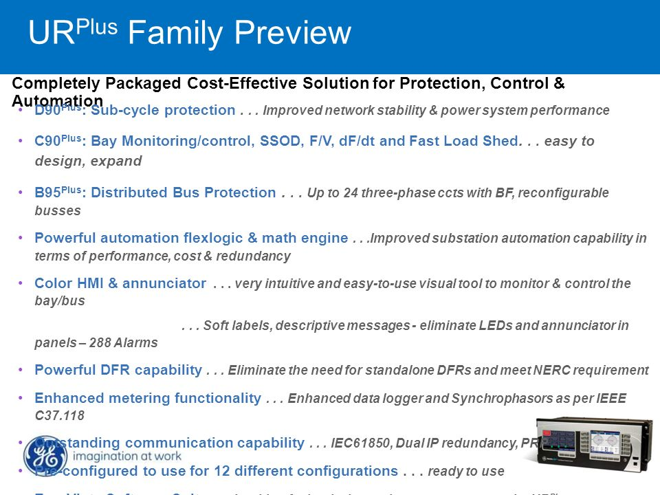 Completely Packaged Cost-Effective Solution for Protection, Control & Automation UR Plus Family Preview D90 Plus : Sub-cycle protection... Improved ne