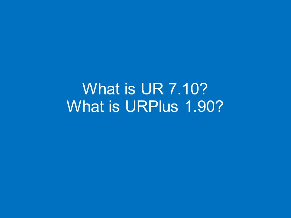 What is UR 7.10? What is URPlus 1.90?