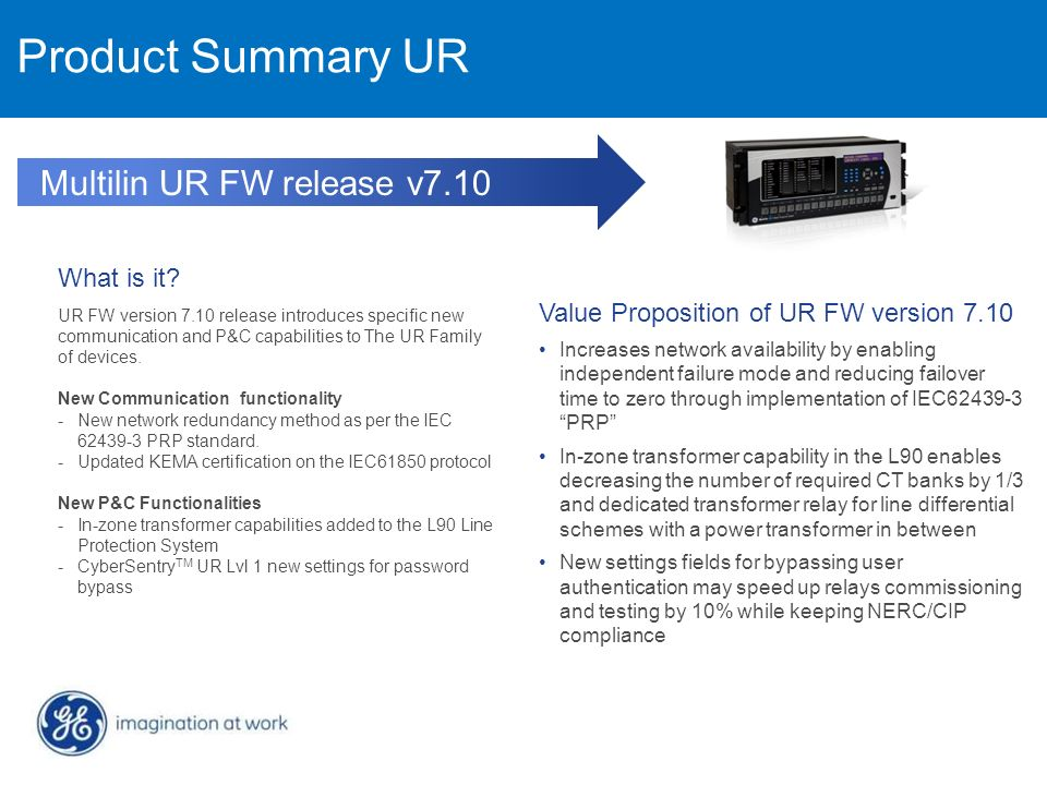 MDS WiYZ TM Product Summary UR Multilin UR FW release v7.10 What is it? UR FW version 7.10 release introduces specific new communication and P&C capab
