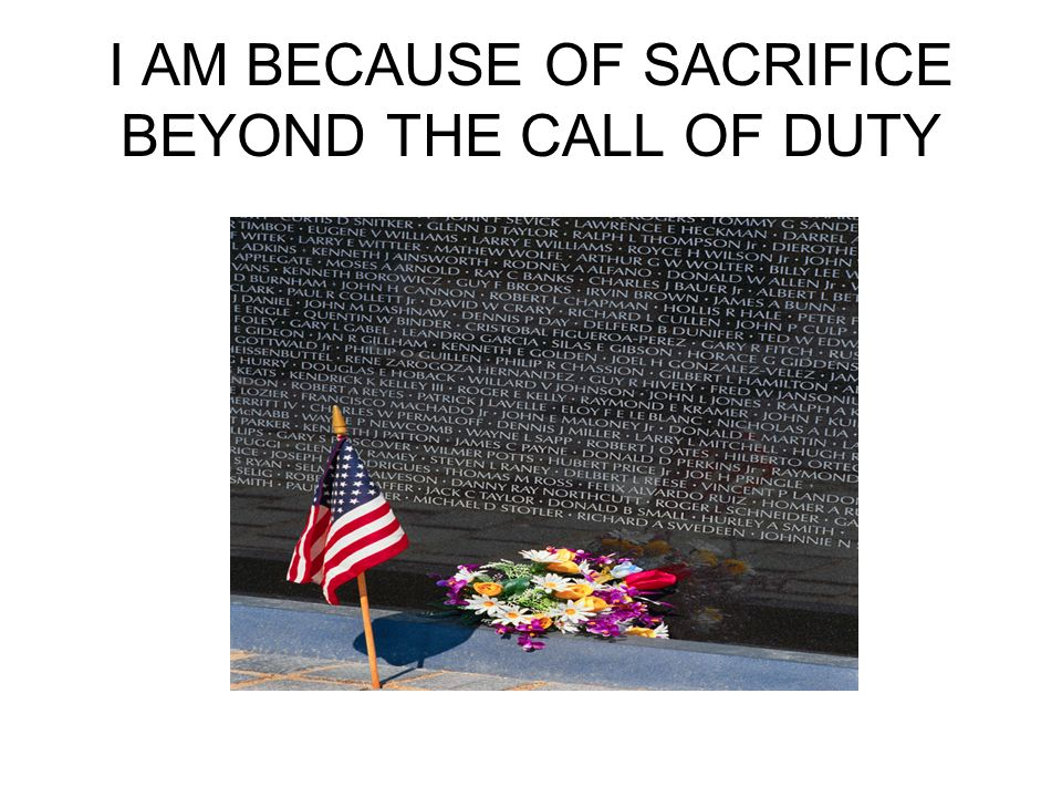 I AM BECAUSE OF SACRIFICE BEYOND THE CALL OF DUTY