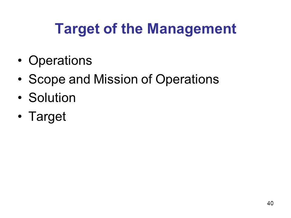 40 Target of the Management Operations Scope and Mission of Operations Solution Target