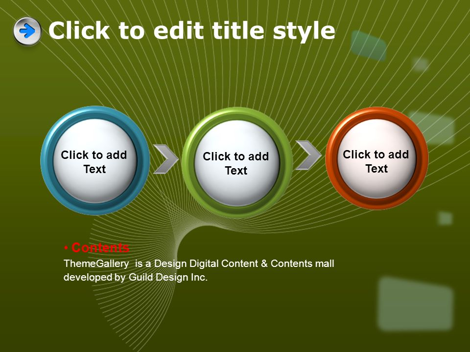 Click to add Text Contents ThemeGallery is a Design Digital Content & Contents mall developed by Guild Design Inc. Click to edit title style