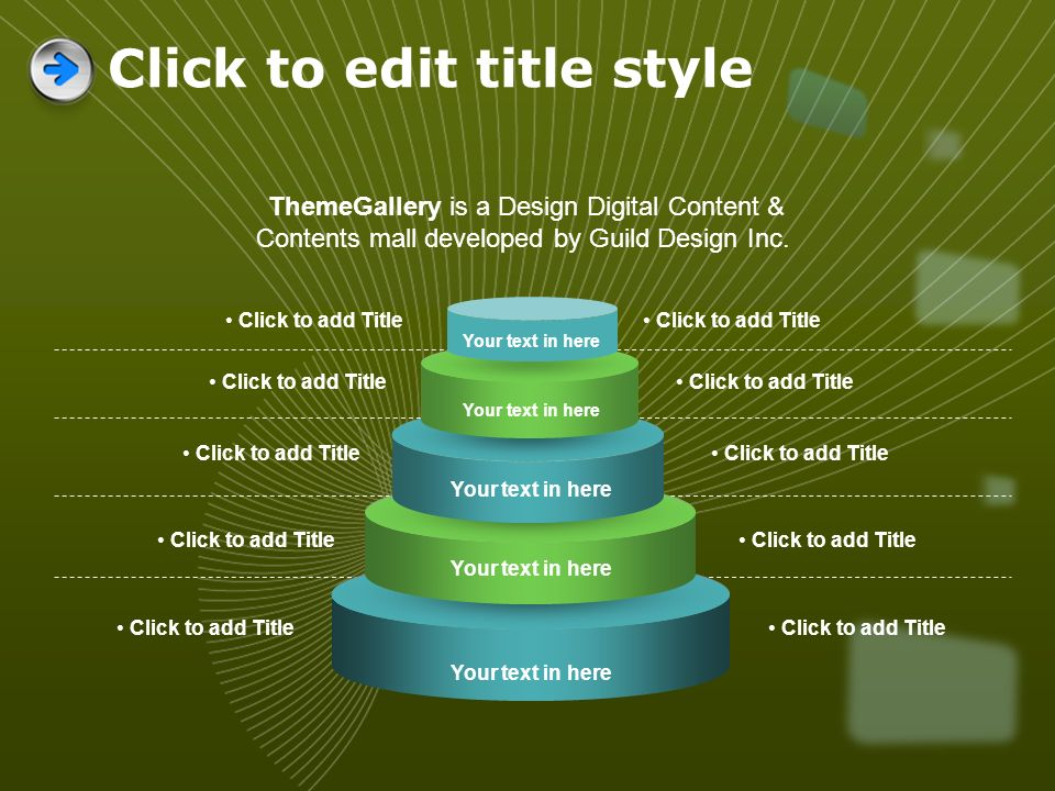 Your text in here Click to add Title ThemeGallery is a Design Digital Content & Contents mall developed by Guild Design Inc. Click to edit title style