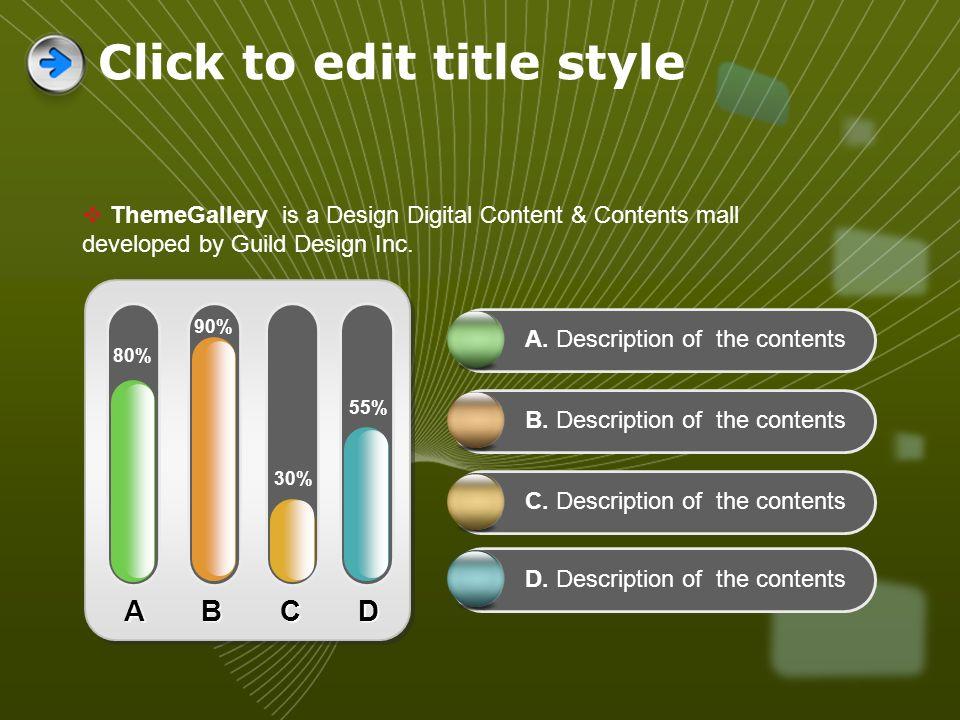 ThemeGallery is a Design Digital Content & Contents mall developed by Guild Design Inc. A B C D 80% 90% 30% 55% A. Description of the contents B. Desc