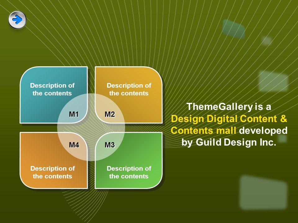 Description of the contents M1M2 M4M3 ThemeGallery is a Design Digital Content & Contents mall developed by Guild Design Inc.