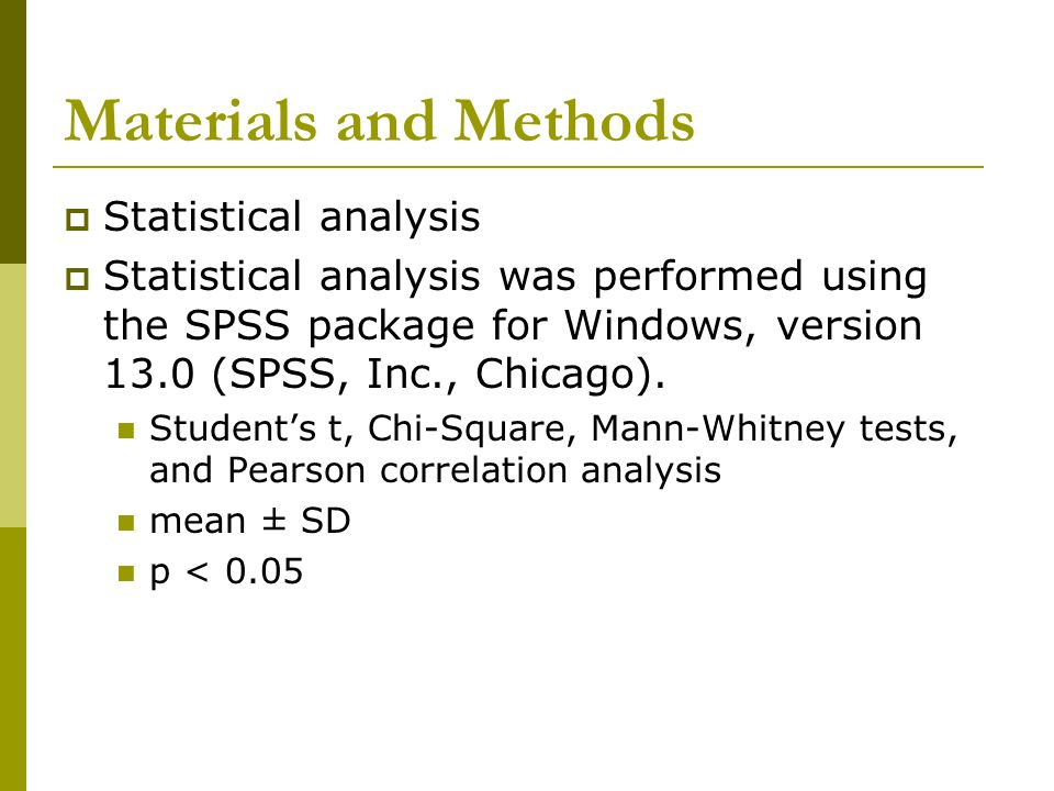 Materials and Methods Statistical analysis Statistical analysis was performed using the SPSS package for Windows, version 13.0 (SPSS, Inc., Chicago).